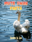 Mute Swan Facts: Mute swan fact for girl age 1-10 Mute swan fact for boy age 1-10 where do swans live is a swan a bird Cover Image