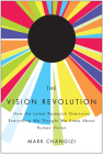 The Vision Revolution: How the Latest Research Overturns Everything We Thought We Knew about Human Vision Cover Image