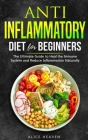 Anti-Inflammatory diet for beginners: The Ultimate Guide To heal the immune system and reduce inflammation naturally. Cover Image