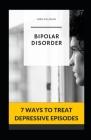 Bipolar Disorder: 7 Ways to Treat Depressive Episodes Cover Image