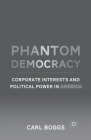 Phantom Democracy: Corporate Interests and Political Power in America Cover Image