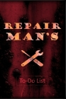 REPAIR MAN'S To Do List: Get Organised - Daily To Do Lists - Prioritise your tasks Cover Image