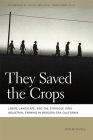 They Saved the Crops: Labor, Landscape, and the Struggle Over Industrial Farming in Bracero-Era California (Geographies of Justice and Social Transformation) Cover Image