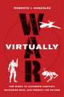 War Virtually: The Quest to Automate Conflict, Militarize Data, and Predict the Future Cover Image