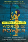 Hieroglyphic Words of Power: Symbols for Magic, Divination, and Dreamwork Cover Image