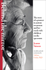 Behind the Mirror: The Story of a Pioneer in Autism Treatment and Her Work with Children on the Spectrum Cover Image