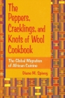 The Peppers, Cracklings, and Knots of Wool Cookbook: The Global Migration of African Cuisine Cover Image