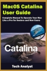 macOS Catalina User Guide: Complete Manual to Operate Your Mac Like a Pro for Seniors and New Users Cover Image