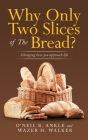 Why Only Two Slices of the Bread?: Changing How You Approach Life Cover Image