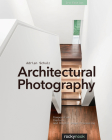 Architectural Photography: Composition, Capture, and Digital Image Processing Cover Image