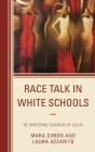 Race Talk in White Schools: Re-Centering Teachers of Color Cover Image