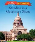 Standing in a Governor's Shoes (My Government) Cover Image