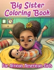 Big Sister Coloring Book For African American Girls: Activity Book (Word Searches, Scrambles, Mazes): For Little Brown Black Girls With Natural Hair: Cover Image
