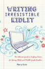 Writing Irresistible Kidlit: The Ultimate Guide to Crafting Fiction for Young Adult and Middle Grade Readers Cover Image