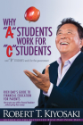 Why a Students Work for C Students and Why B Students Work for the Government: Rich Dad's Guide to Financial Education for Parents Cover Image