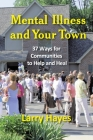 Mental Illness and Your Town: 37 Ways for Communities to Help and Heal Cover Image