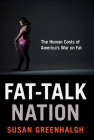 Fat-Talk Nation: The Human Costs of America's War on Fat Cover Image
