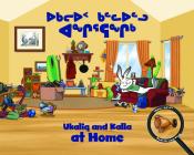 Ukaliq and Kalla at Home: Bilingual Inuktitut and English Edition Cover Image