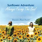 Sunflower Adventure: Always Facing the Sun!: A Photo Journey Through 350,000 Sunflowers Cover Image