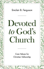 Devoted to God's Church: Core Values for Christian Fellowship Cover Image