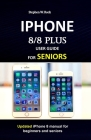 IPHONE 8/8 plus USER GUIDE FOR SENIORS: Updated iPhone 8 manual for beginners and seniors Cover Image