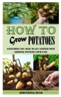 How to Grow Potatoes: Everything You Need To Get Started With Growing Potatoes with Ease Cover Image