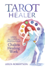 Tarot Healer: Using the Cards to Deepen Your Chakra Healing Work Cover Image