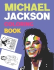 Michael Jackson Coloring Book: The King Of Pop Michael Jackson Coloring Book Cover Image