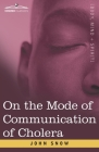 On the Mode of Communication of Cholera: An Essay by The Father of Modern Epidemiology Cover Image
