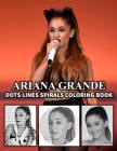 ARIANA GRANDE Dots Line Spirals Coloring Book: Great gift for girls, Boys and teens who love ARIANA GRANDE with spiroglyphics coloring books - ARIANA Cover Image