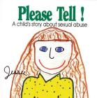 Please Tell: A Child's Story about Sexual Abuse Cover Image
