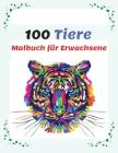 100 Tiere Malbuch für Erwachsene: Stressabbauende Designs zum Ausmalen, Anti-Stress Mandala-Tieren Malbuch mit Elefanten, Tiger, Katzen Cover Image