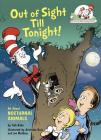 Out of Sight Till Tonight!: All About Nocturnal Animals (Cat in the Hat's Learning Library) Cover Image