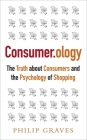Consumerology: The Truth about Consumers and the Psychology of Shopping Cover Image