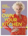 Own Your Kitchen: Recipes to Inspire & Empower Cover Image