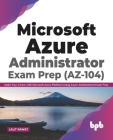 Microsoft Azure Administrator Exam Prep (AZ-104): Make Your Career with Microsoft Azure Platform Using Azure Administered Exam Prep (English Edition) Cover Image