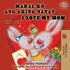 Mahal Ko ang Aking Nanay I Love My Mom: Tagalog English Bilingual Book (Tagalog English Bilingual Collection) Cover Image