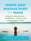 Rewire Your Anxious Brain for Teens: Using Cbt, Neuroscience, and Mindfulness to Help You End Anxiety, Panic, and Worry (Instant Help Solutions) Cover Image