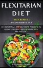 Flexitarian Diet: MEGA BUNDLE - 4 Manuscripts in 1 - 160+ Flexitarian - friendly recipes including pie, cookie and smoothies for a delic Cover Image
