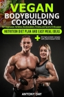 VEGAN Bodybuilding COOKBOOK: Nutrition Diet Plan and Easy Meal Ideas for Vegetarian Athletes, Bodybuilders, Fitness and Sports Enthusiast: 55 high Cover Image