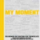 My Moment: 100 Women on Fighting for Themselves Cover Image