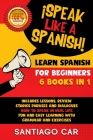 LEARN SPANISH FOR BEGINNERS ¡Speak Like a Spanish! 6 BOOKS IN 1: Includes Lessons, Review Stories, Phrases and Dialogues how to Speak in Real-Life. Fu Cover Image