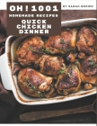 Oh! 1001 Homemade Quick Chicken Dinner Recipes: A Must-have Homemade Quick Chicken Dinner Cookbook for Everyone Cover Image