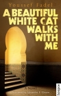 A Beautiful White Cat Walks with Me (Hoopoe Fiction) Cover Image