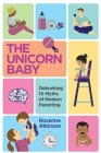 THE UNICORN BABY - Debunking 10 Myths of Modern Parenting Cover Image