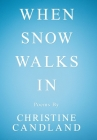 When Snow Walks In: Poems By Cover Image