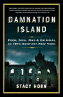 Damnation Island: Poor, Sick, Mad, and Criminal in 19th-Century New York Cover Image