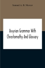 Assyrian Grammar With Chrestomathy And Glossary Cover Image