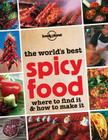Lonely Planet the World's Best Spicy Food: Where to Find It & How to Make It Cover Image