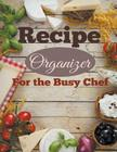 Recipe Organizer For the Busy Chef Cover Image